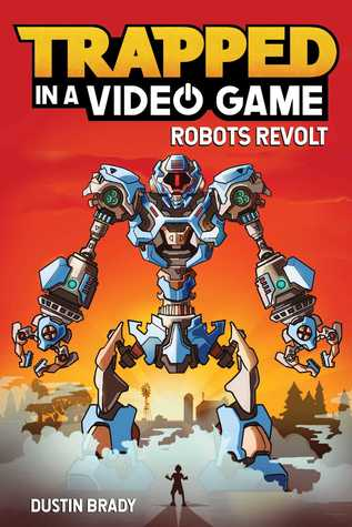 TRAPPED IN A VIDEO GAME: ROBOTS REVOLT, by Dustin Brady