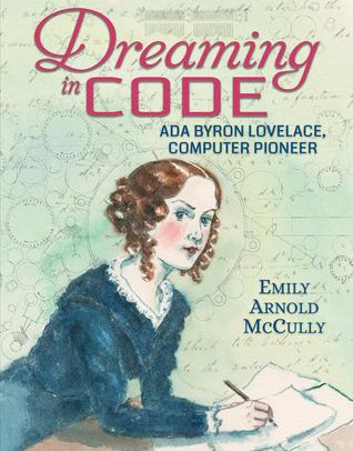 DREAMING IN CODE: ADA BYRON LOVELACE, COMPUTER PIONEER, by